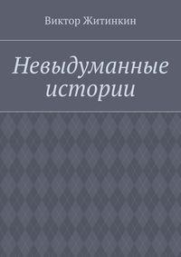 Виктор Житинкин - Невыдуманные истории