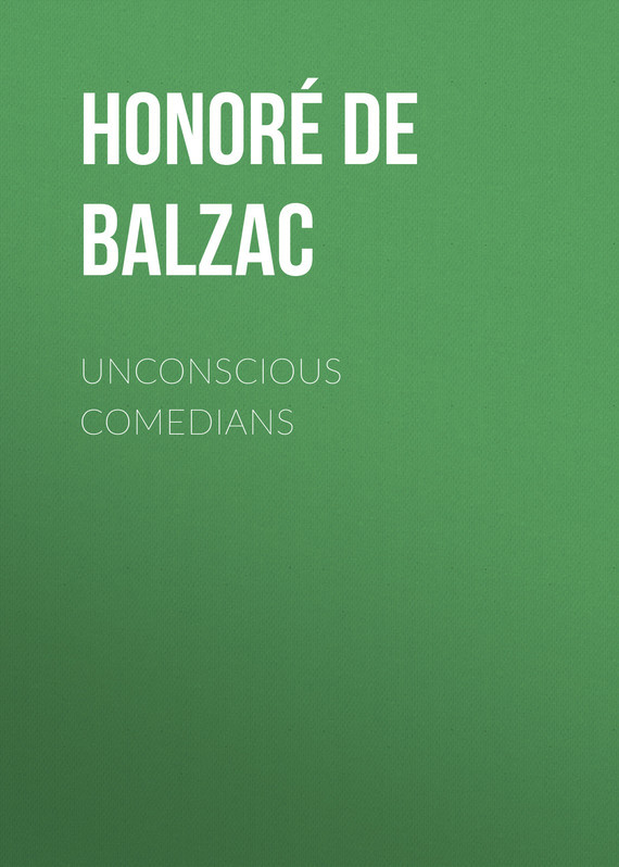 Оноре де Бальзак Unconscious Comedians оноре де бальзак folk tales of napoleon