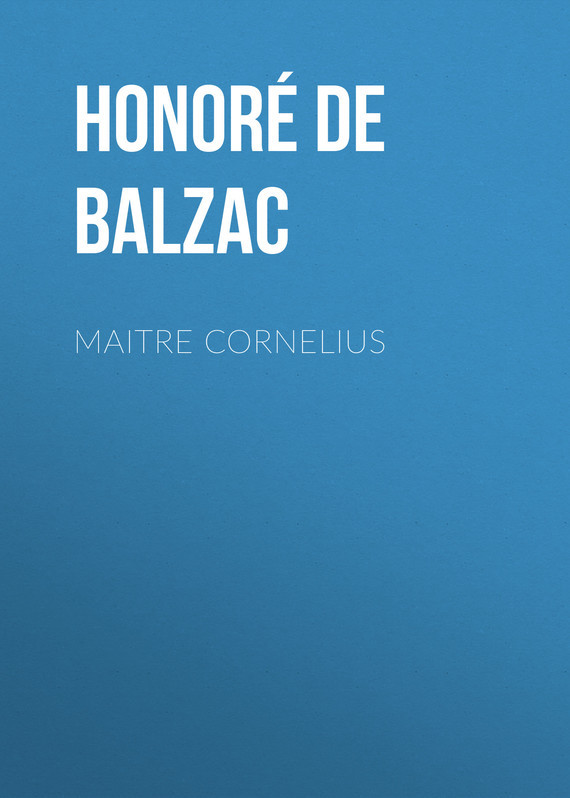 Оноре де Бальзак Maitre Cornelius оноре де бальзак folk tales of napoleon
