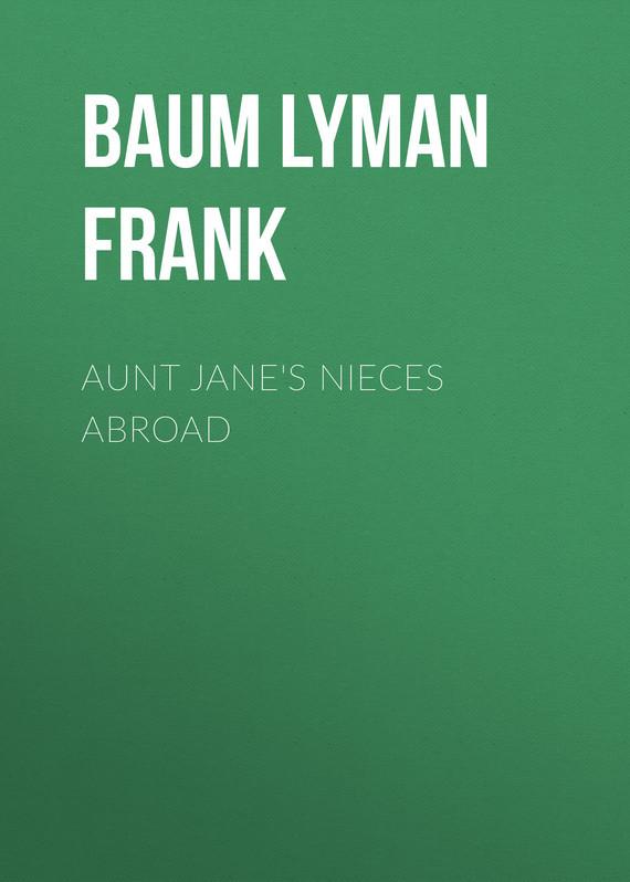 Baum Lyman Frank Aunt Jane's Nieces Abroad baum lyman frank the marvelous land of oz