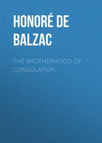 Оноре де Бальзак - The Brotherhood of Consolation