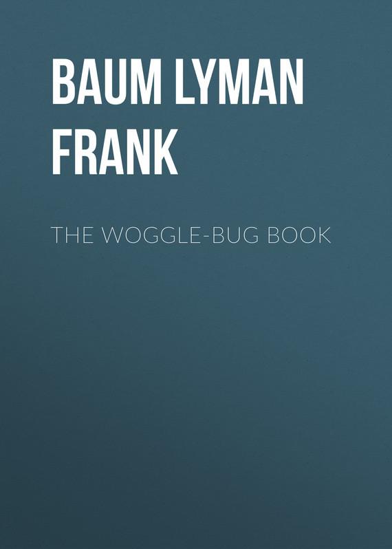 Лаймен Фрэнк Баум The Woggle-Bug Book лаймен фрэнк баум policeman bluejay