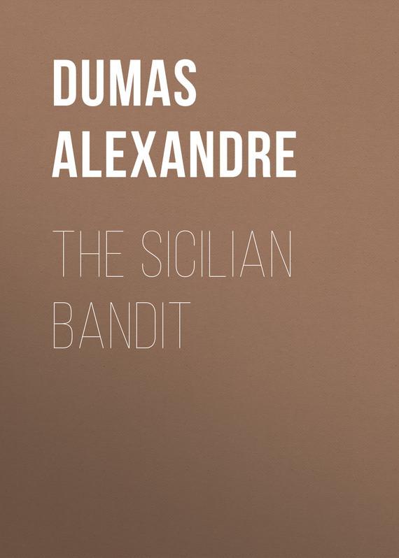 Александр Дюма The Sicilian Bandit александр дюма urbain grandier