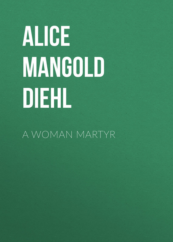 Alice Mangold Diehl A Woman Martyr alice a007f a