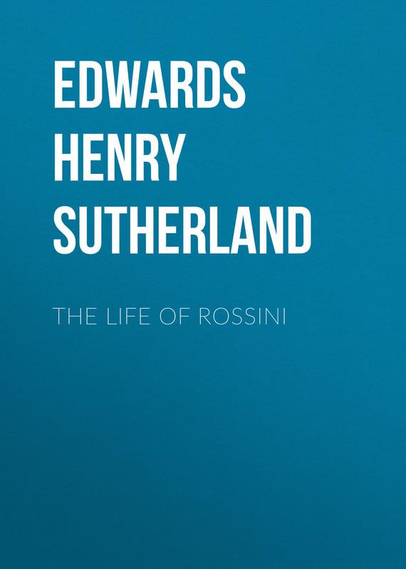 Edwards Henry Sutherland The Life of Rossini kiefer sutherland barcelona