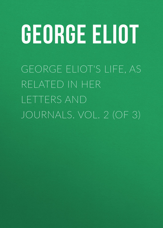 Джордж Элиот George Eliot's Life, as Related in Her Letters and Journals. Vol. 2 (of 3) use of e journals