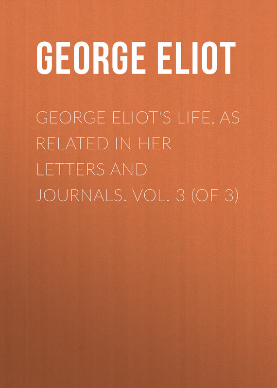 Джордж Элиот George Eliot's Life, as Related in Her Letters and Journals. Vol. 3 (of 3) use of e journals
