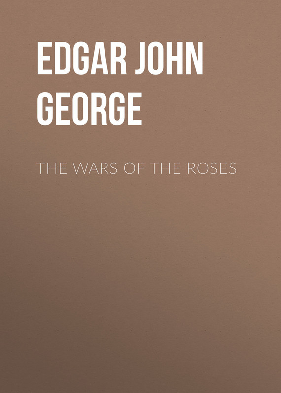 Edgar John George The Wars of the Roses the roses of no man s land
