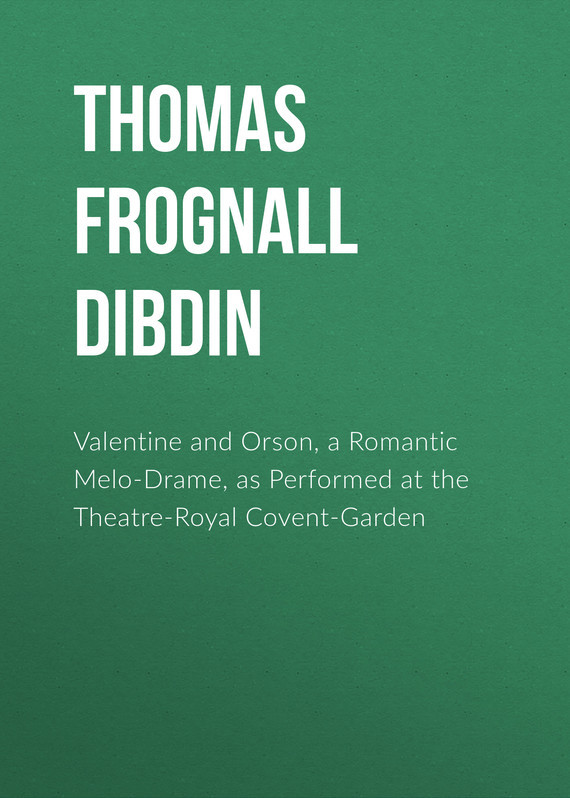 Thomas Frognall Dibdin Valentine and Orson, a Romantic Melo-Drame, as Performed at the Theatre-Royal Covent-Garden туфли yat foot wind turbine y 6