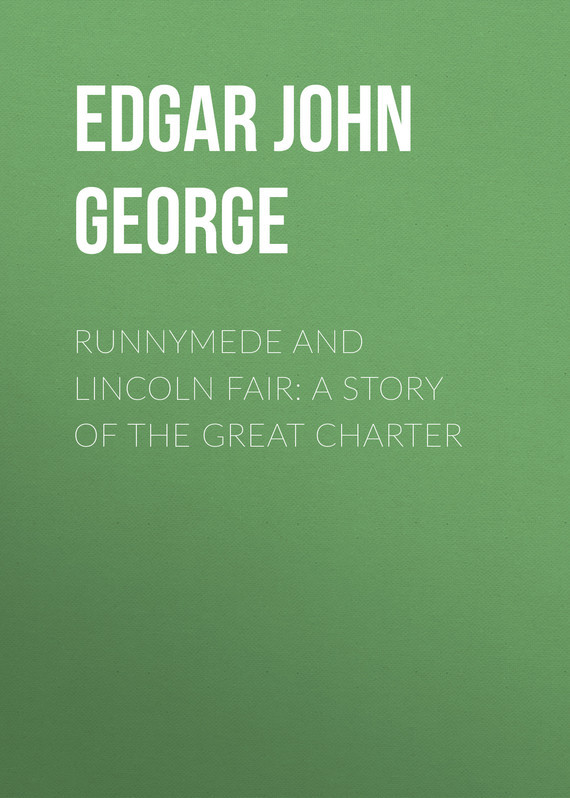 Edgar John George Runnymede and Lincoln Fair: A Story of the Great Charter lincoln and the court