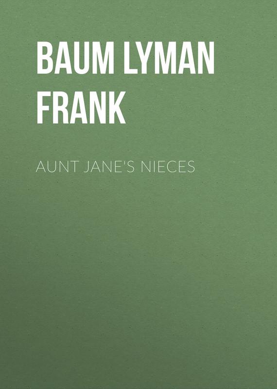 Baum Lyman Frank Aunt Jane's Nieces baum lyman frank the marvelous land of oz