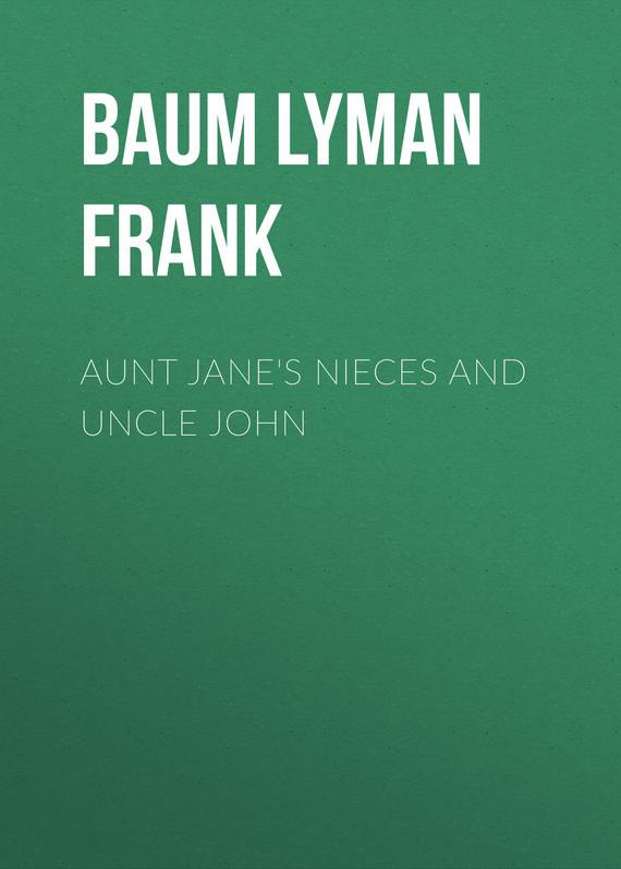 Baum Lyman Frank Aunt Jane's Nieces and Uncle John baum lyman frank the marvelous land of oz