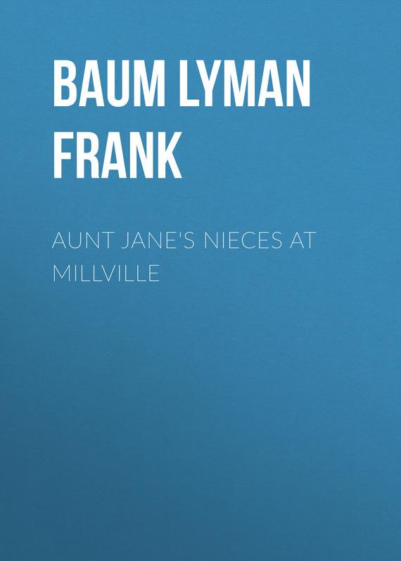 Baum Lyman Frank Aunt Jane's Nieces at Millville baum lyman frank the marvelous land of oz