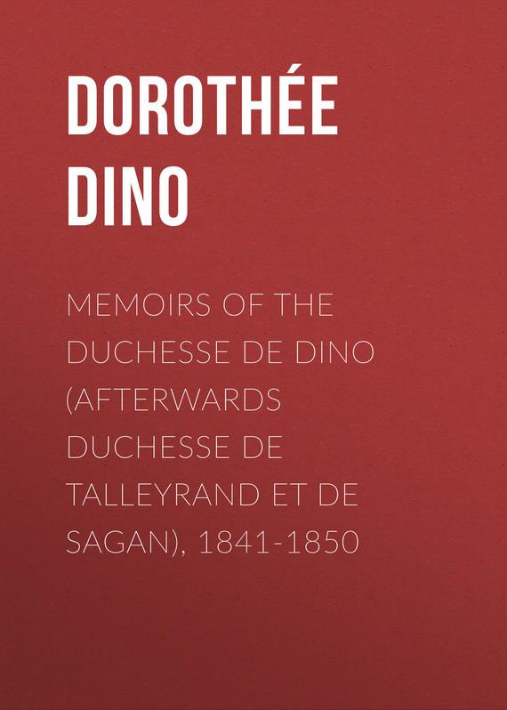 Dorothée Dino Memoirs of the Duchesse De Dino (Afterwards Duchesse de Talleyrand et de Sagan), 1841-1850