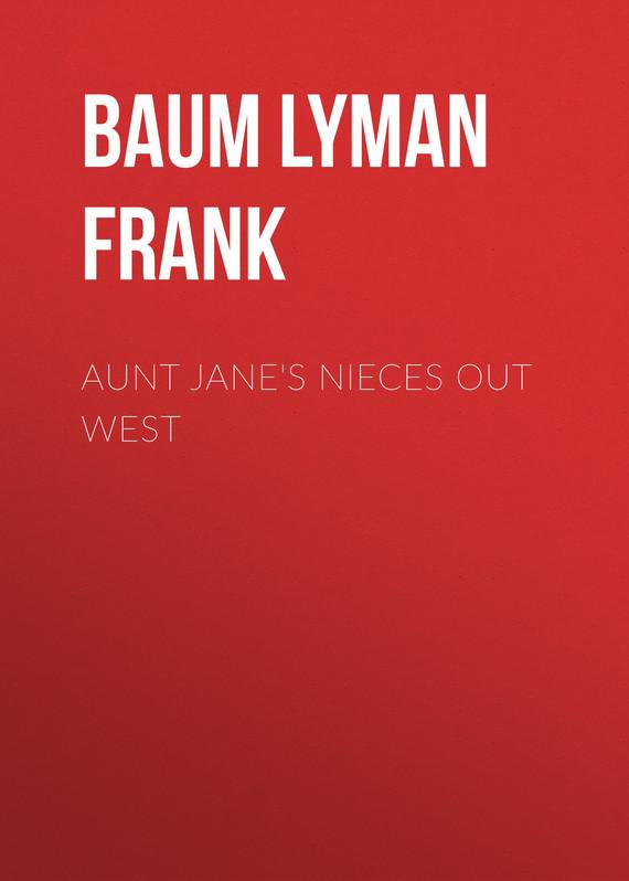 Baum Lyman Frank Aunt Jane's Nieces out West baum lyman frank the marvelous land of oz