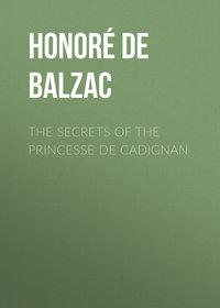 Оноре де Бальзак - The Secrets of the Princesse de Cadignan