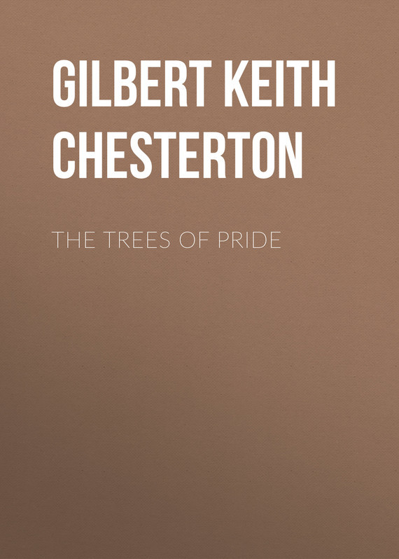 Gilbert Keith Chesterton The Trees of Pride gilbert keith chesterton the wisdom of father brown