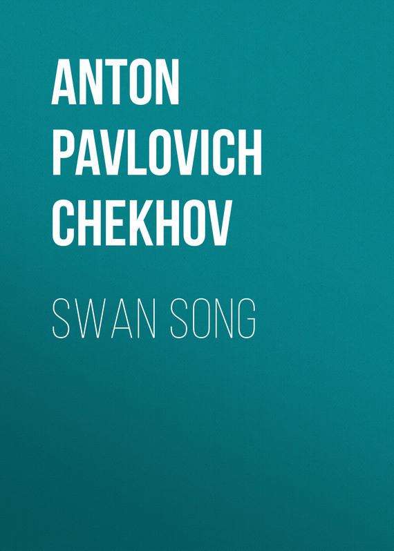 Anton Pavlovich Chekhov Swan Song anton chekhov s plays