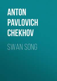 Anton Pavlovich Chekhov - Swan Song