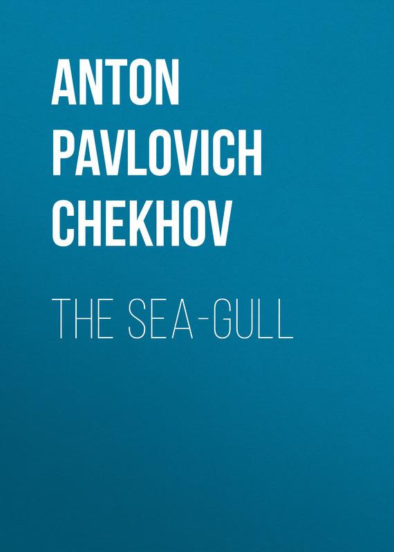 Anton Pavlovich Chekhov The Sea-Gull anton chekhov s plays