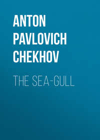 Anton Pavlovich Chekhov - The Sea-Gull
