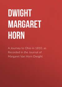 Dwight Margaret Van Horn - A Journey to Ohio in 1810, as Recorded in the Journal of Margaret Van Horn Dwight