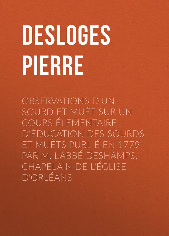 Observations d'un sourd et muet sur un cours elementaire d'education des sourds et muets publie en 1779 par M. l'Abbe Deshamps, Chapelain de l'Eglise d'Orleans