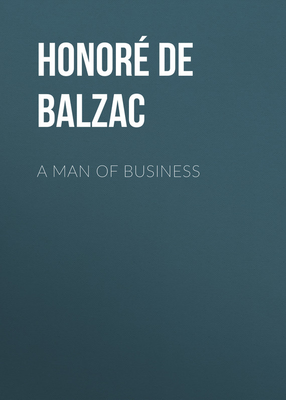 Оноре де Бальзак A Man of Business