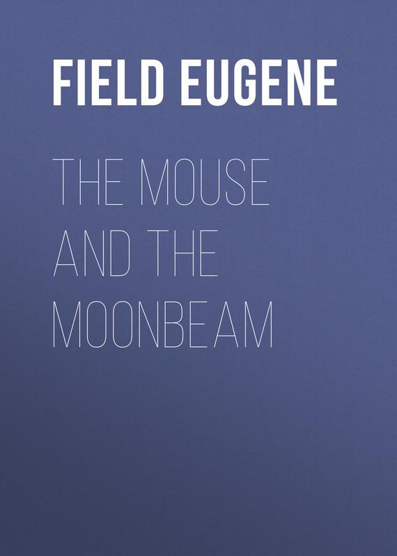 Field Eugene The Mouse and The Moonbeam одеколон demeter лунная дорожка moonbeam объем 30 мл