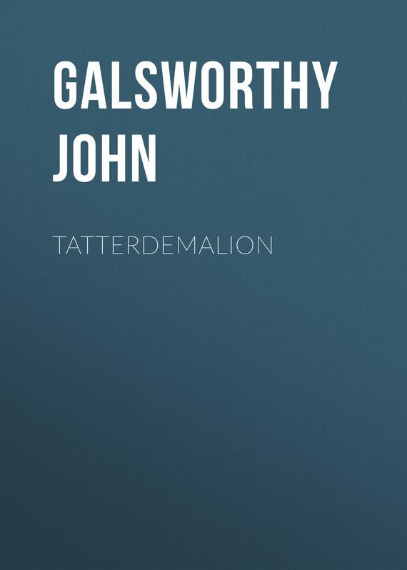 Galsworthy John Tatterdemalion galsworthy john strife