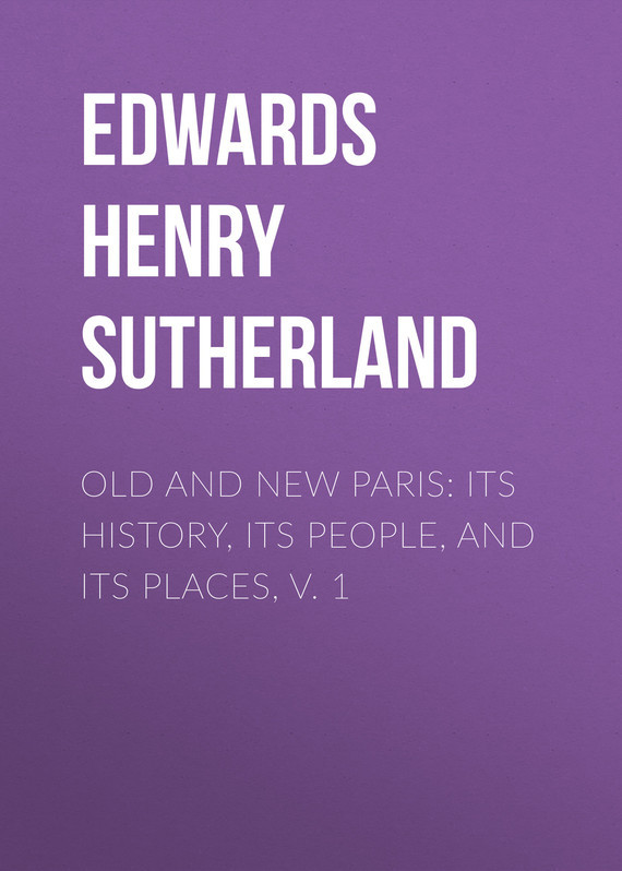 Old and New Paris: Its History, Its People, and Its Places, v. 1