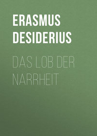 Erasmus Desiderius - Das Lob der Narrheit