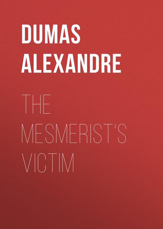 Dumas Alexandre The Mesmerist's Victim dumas alexandre the royal life guard or the flight of the royal family