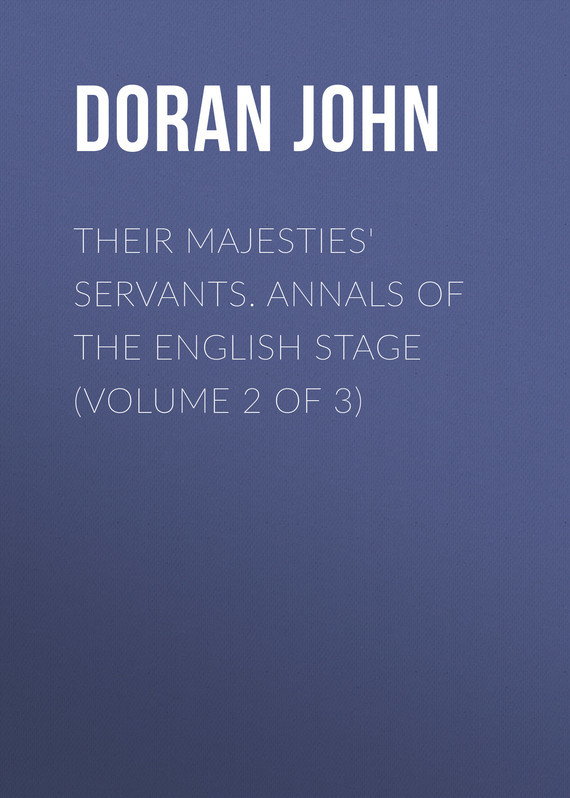 Doran John Their Majesties' Servants. Annals of the English Stage (Volume 2 of 3) dent john charles the canadian portrait gallery volume 3 of 4
