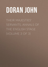 Doran John - Their Majesties' Servants. Annals of the English Stage (Volume 3 of 3)