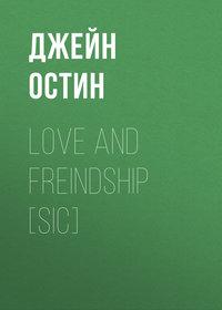 Джейн Остин - Love and Freindship [sic]