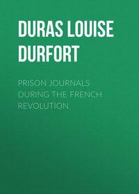 Duras Louise Henriette Charlotte Philippine (de Noailles) de Durfort - Prison Journals During the French Revolution