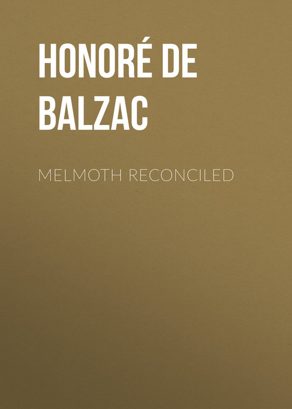 Оноре де Бальзак Melmoth Reconciled оноре де бальзак мачеха