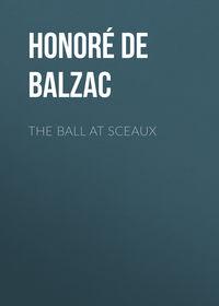 Оноре де Бальзак - The Ball at Sceaux
