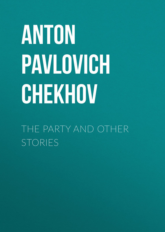 Anton Pavlovich Chekhov The Party and Other Stories monsters and other stories
