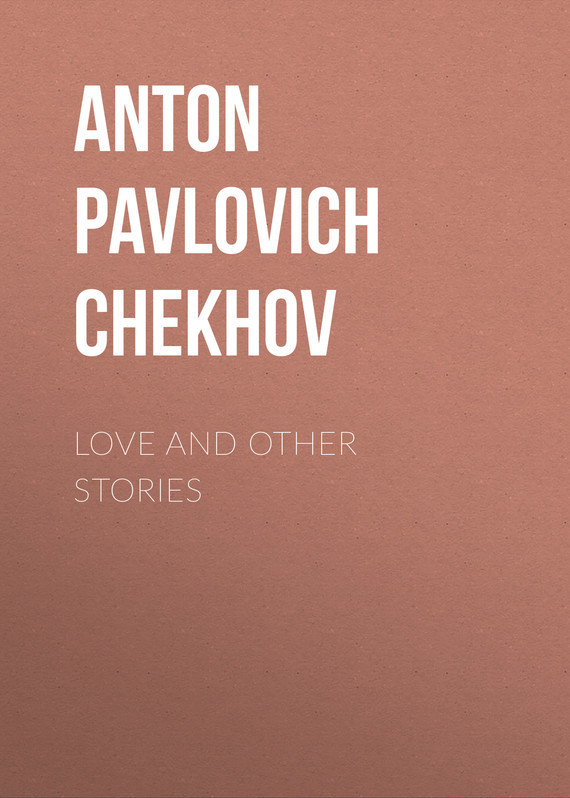 Anton Pavlovich Chekhov Love and Other Stories коллектив авторов english love stories