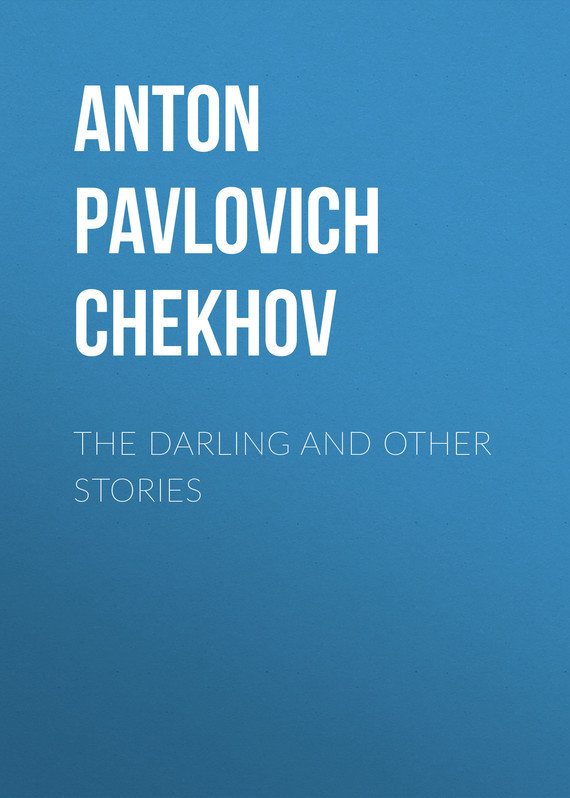 Anton Pavlovich Chekhov The Darling and Other Stories anton pavlovich chekhov letters of anton chekhov to his family and friends