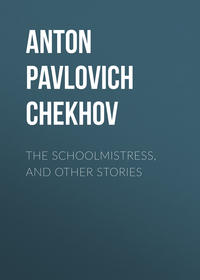Anton Pavlovich Chekhov - The Schoolmistress, and Other Stories