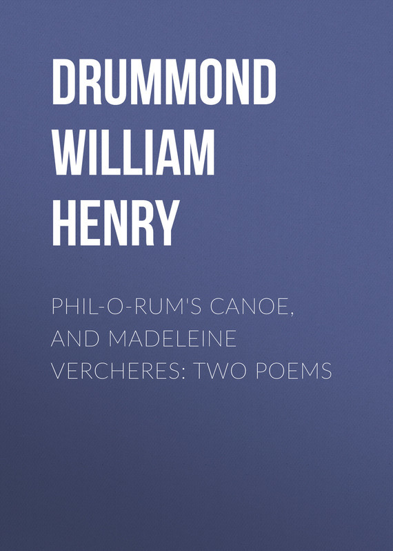 Drummond William Henry. Phil-o-rum's Canoe, and Madeleine Vercheres: Two Poems