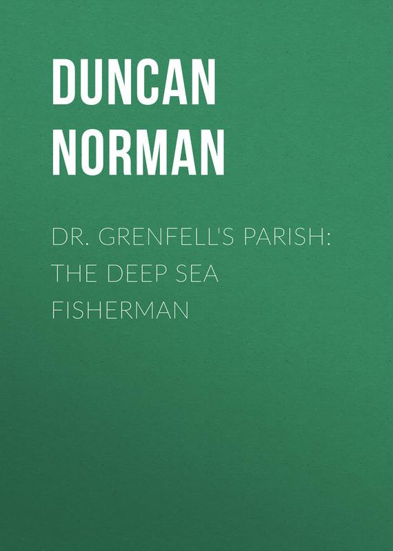 Duncan Norman Dr. Grenfell's Parish: The Deep Sea Fisherman digital playground stoya s deep sea adventures rabbit