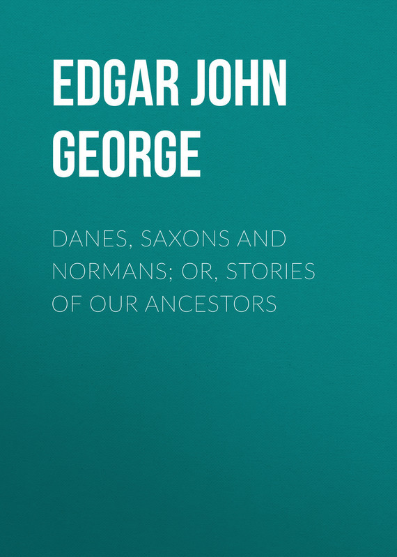 Danes, Saxons and Normans; or, Stories of our ancestors