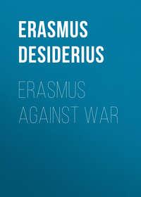 Erasmus Desiderius - Erasmus Against War