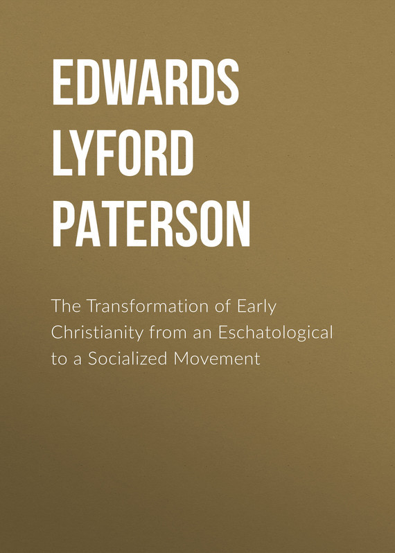 Edwards Lyford Paterson The Transformation of Early Christianity from an Eschatological to a Socialized Movement