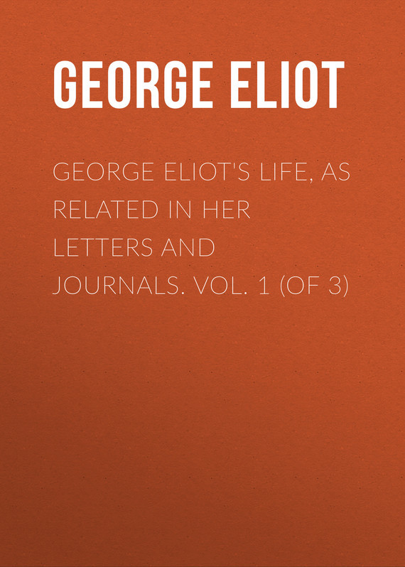 Джордж Элиот George Eliot's Life, as Related in Her Letters and Journals. Vol. 1 (of 3) use of e journals