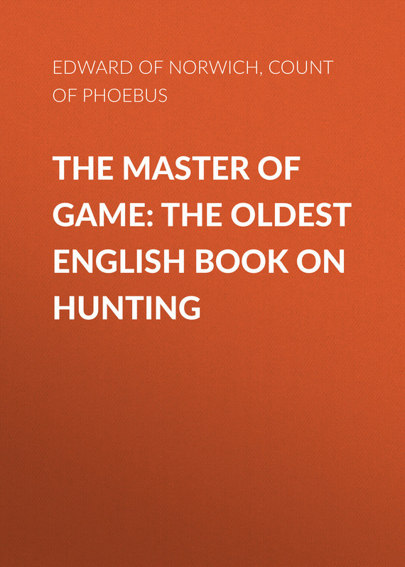 Edward of Norwich The Master of Game: The Oldest English Book on Hunting